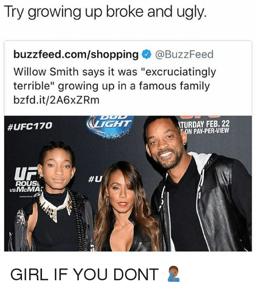 """willow smith: Try growing up broke and ugly.  buzzfeed.com/shopping@BuzzFeed  Willow Smith says it was """"excruciatingly  terrible"""" growing up in a famous family  bzfd.it/2A6xZRm  #UFC170  LICHT  TURDAY FEB. 22  N PAY-PER-VIEW  UF  #0  ROUSL  vs McMA【 GIRL IF YOU DONT 🤦🏾♂️"""