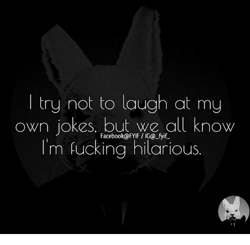try not to laugh: try not to laugh at my  own jokes, but we all know  Facebook@FYIF IGO fyif  m fucking hilarious