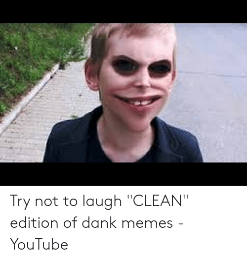 "Try Not To Laugh Memes Clean: Try not to laugh ""CLEAN"" edition of dank memes - YouTube"