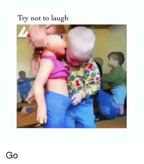 try not to laugh: Try not to laugh Go