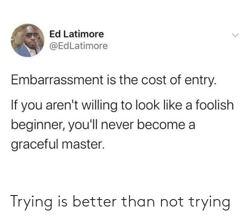 Better Than: Trying is better than not trying