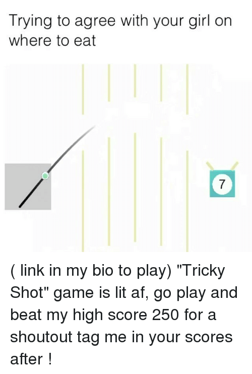 """Tag Me In: Trying to agree with your girl on  where to eat  7 ( link in my bio to play) """"Tricky Shot"""" game is lit af, go play and beat my high score 250 for a shoutout tag me in your scores after !"""
