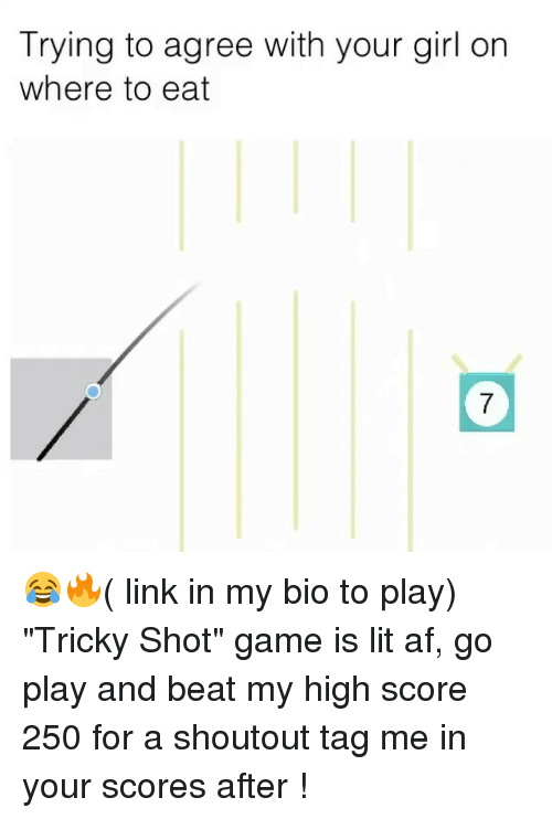 """Tag Me In: Trying to agree with your girl on  where to eat  7 😂🔥( link in my bio to play) """"Tricky Shot"""" game is lit af, go play and beat my high score 250 for a shoutout tag me in your scores after !"""