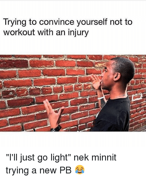 """Nek: Trying to convince yourself not to  workout with an injury """"I'll just go light"""" nek minnit trying a new PB 😂"""