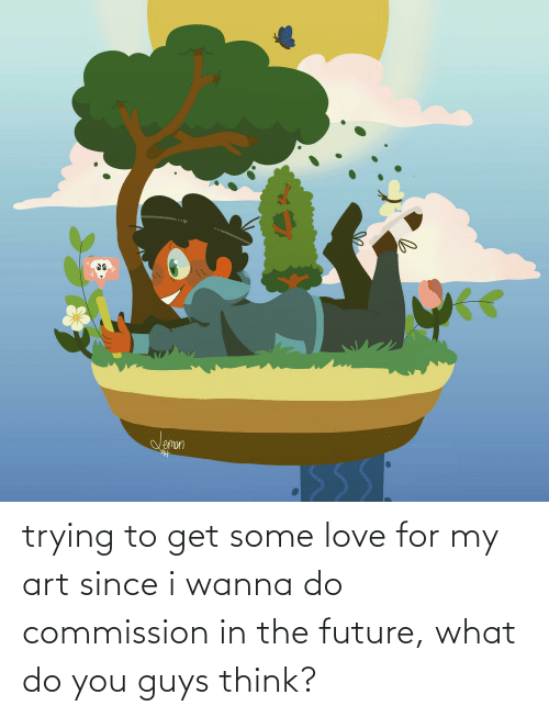 Wanna Do: trying to get some love for my art since i wanna do commission in the future, what do you guys think?