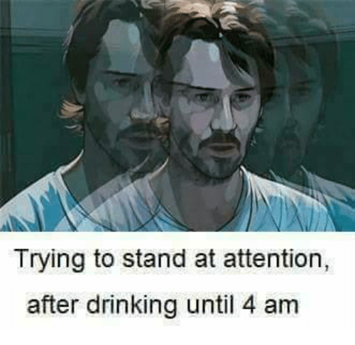 Attentation: Trying to stand at attention,  after drinking until 4 am