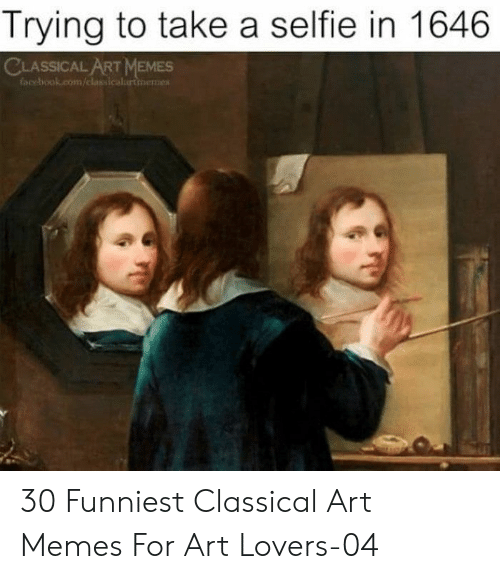 Art Memes Facebook: Trying to take a selfie in 1646  CLASSICAL ART MEMES  facebook.com/classicalurtinemes 30 Funniest Classical Art Memes For Art Lovers-04