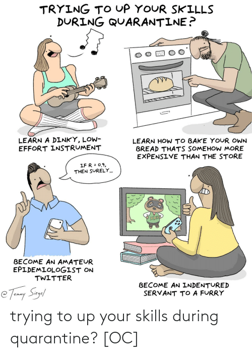 During: trying to up your skills during quarantine? [OC]