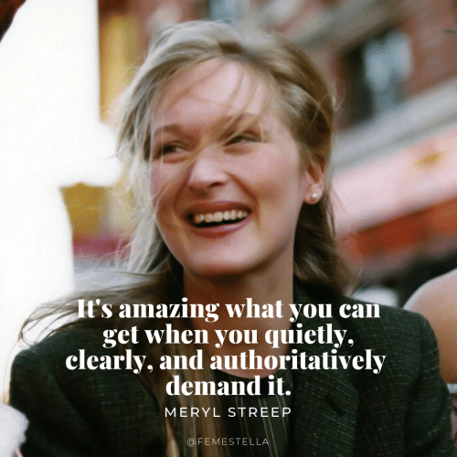 Meryl Streep, Amazing, and Can: t's amazing what you can  get when you quietly,  clearly, and authoritatively  demandit  MERYL STREEP  OFEMESTELL