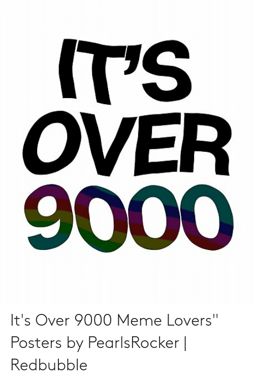 """Over 9000 Meme: T'S  OVER  9000 It's Over 9000 Meme Lovers"""" Posters by PearlsRocker 