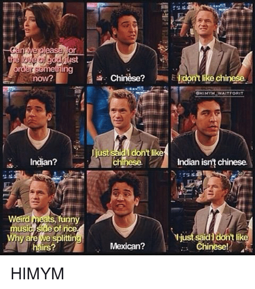 tst: tst  now?  Indian?  rd  Eats  nny  music Sae of n  splitti  irs  Chinese?  E  chinele  SHIMYM WAITFORIT  just  said dont like  chinese.  Indian isn't chinese.  I just said  dontlike  Chinese!  Mexican? HIMYM