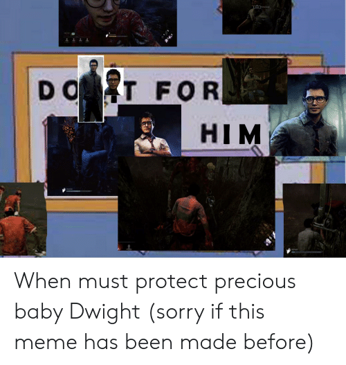 Meme, Precious, and Sorry: TSTRUGGEE  TTT T  D OT FOR  HIM When must protect precious baby Dwight (sorry if this meme has been made before)