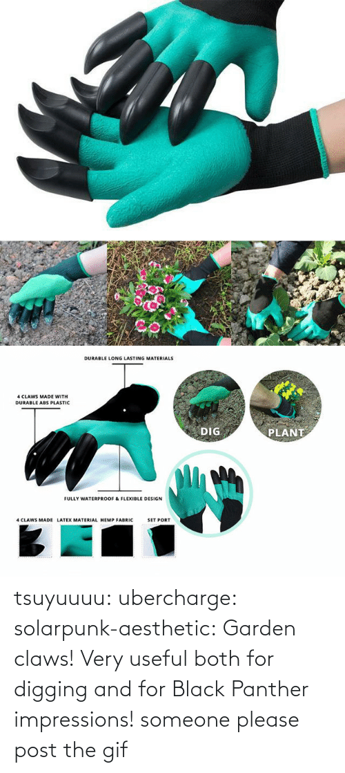 Black Panther: tsuyuuuu: ubercharge:  solarpunk-aesthetic: Garden claws! Very useful both for digging and for Black Panther impressions! someone please post the gif