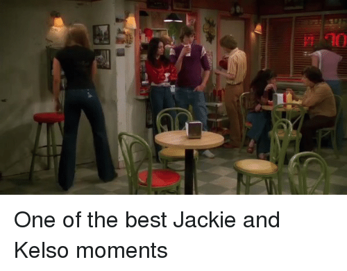 jacky: TTrm  이 One of the best Jackie and Kelso moments