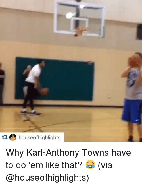 Karl-Anthony Towns: tu houseofhighlights Why Karl-Anthony Towns have to do 'em like that? 😂 (via @houseofhighlights)