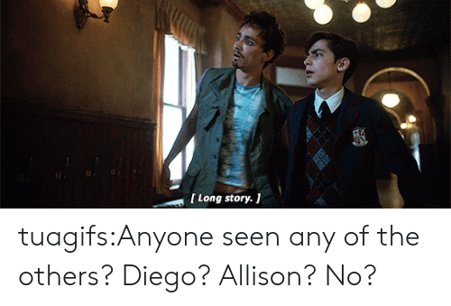 Tumblr, Blog, and Http: tuagifs:Anyone seen any of the others? Diego? Allison? No?