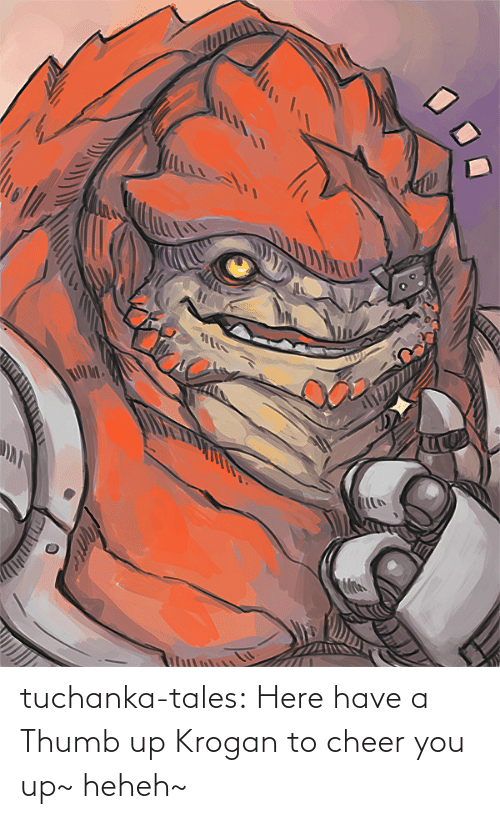 tales: tuchanka-tales:  Here have a Thumb up Krogan to cheer you up~ heheh~
