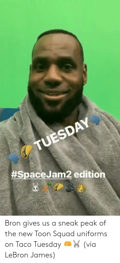 LeBron James, Squad, and Lebron: TUESDAY  #SpaceJam2 edition Bron gives us a sneak peak of the new Toon Squad uniforms on Taco Tuesday 🌮🐰  (via LeBron James)