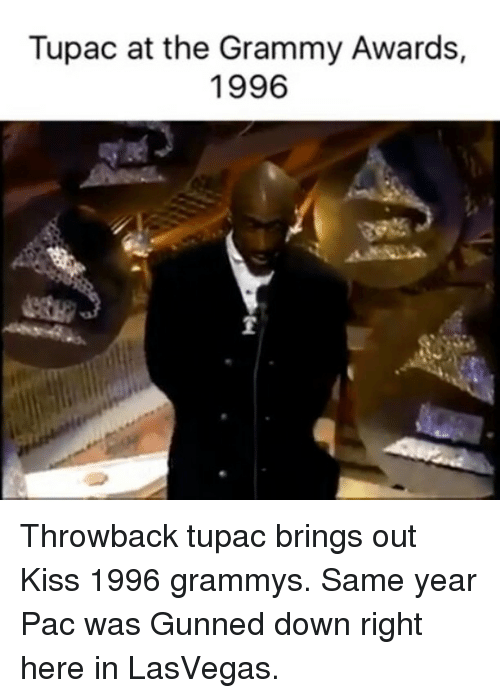 Grammy Awards: Tupac at the Grammy Awards,  1996 Throwback tupac brings out Kiss 1996 grammys. Same year Pac was Gunned down right here in LasVegas.