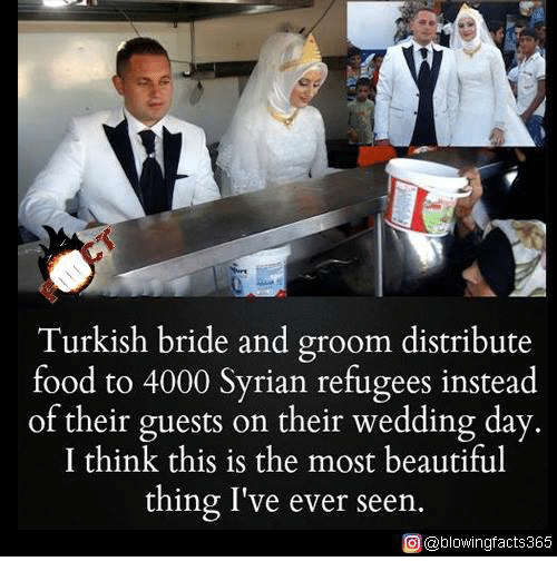 the most beautiful thing ive ever: Turkish bride and groom distribute  food to 4000 Syrian refugees instead  of their guests on their wedding day.  I think this is the most beautiful  thing I've ever seen.  O @blowingfacts365