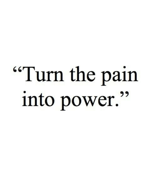 """Power, Pain, and Turn: """"Turn the pain  into power."""""""