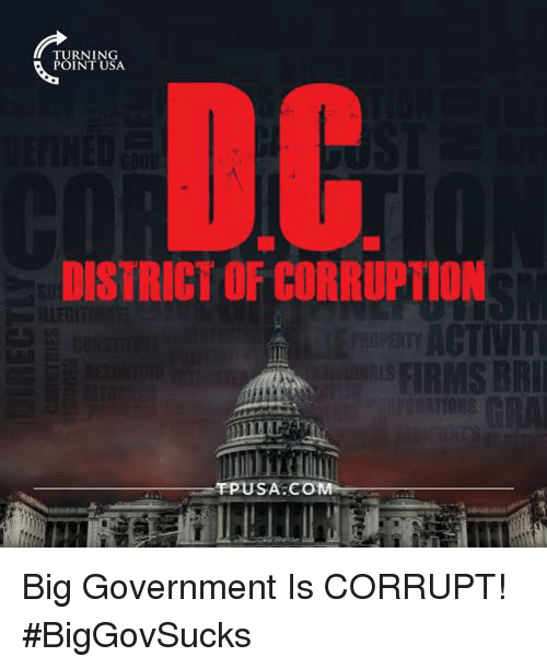 Memes, Corruption, and Government: TURNIN  POINT USA  DC  DISTRICT OF CORRUPTION  ACTIVIT  MS BRI  し71  TPUSA COM Big Government Is CORRUPT! #BigGovSucks