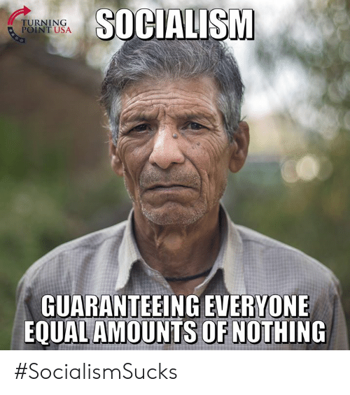 Turning Point Usa: TURNING  POINT USA  SOCIALISM  GUARANTEEING EVERYONE  EQUAL AMOUNTS OF NOTHING #SocialismSucks