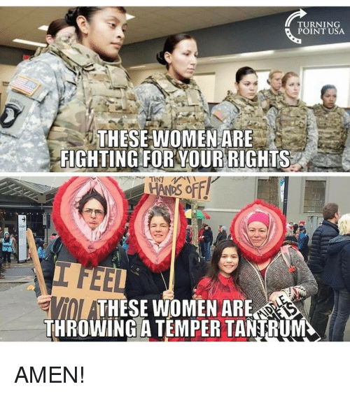 Throwes: TURNING  POINT USA  THESE WOMEN ARE  FIGHTING FOR YOUR RIGHIS  ATHESE WOMEN ARESN  THROWING A TEMPERTANTRUM AMEN!