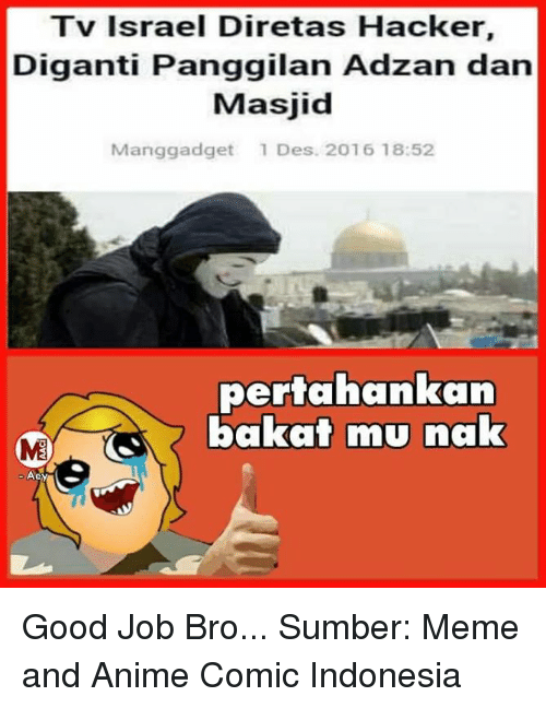 Good Job Bro: Tv Israel Diretas Hacker,  Diganti Panggilan Adzan dan  Masjid  Manggadget 1 Des. 2016 18:52  pertahankan  bakat mu nak  Aey Good Job Bro...  Sumber: Meme and Anime Comic Indonesia
