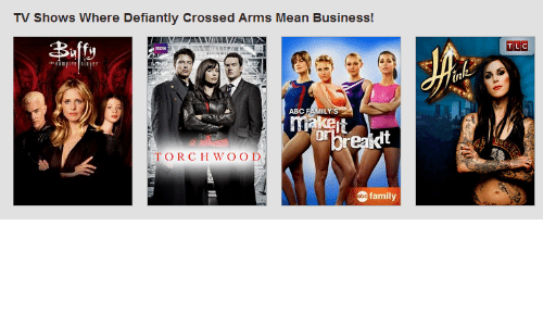 Crossed Arms: TV Shows Where Defiantly Crossed Arms Mean Business!  T LC  kert  or  dt  TORCH WOO D  obe family