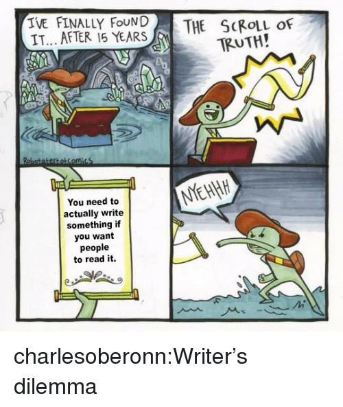 Target, Tumblr, and Blog: TVE FINALLY FoUNDTHE SCROLL OF  IT... AFTER 15 YEARS  TRUTH!  la  You need to  actually write  something if  you want  people  to read it. charlesoberonn:Writer's dilemma