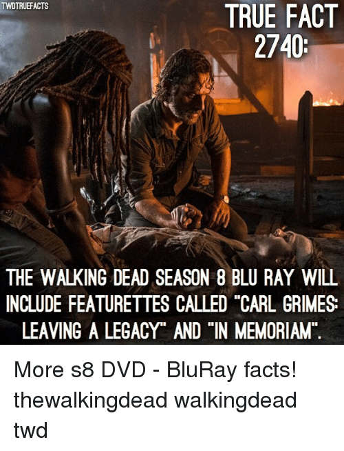 "Facts, Memes, and The Walking Dead: TWDTRUEFACTS  TRUE FACT  2740:  THE WALKING DEAD SEASON 8 BLU RAY WILL  INCLUDE FEATURETTES CALLED ""CARL GRIMES  LEAVING A LEGACY"" AND ""IN MEMORIAM More s8 DVD - BluRay facts! thewalkingdead walkingdead twd"