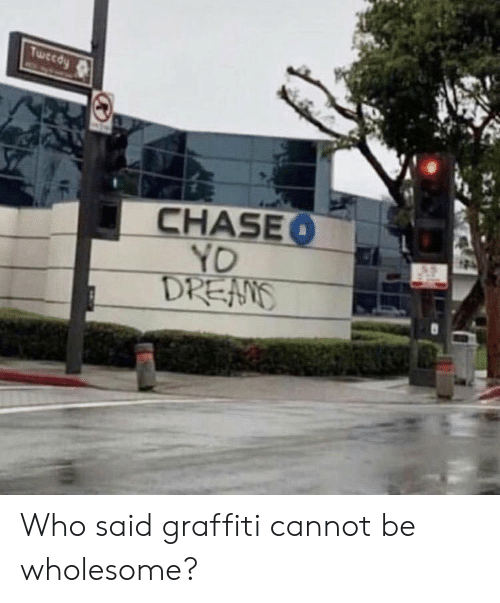 Graffiti, Yo, and Wholesome: Twecdy  CHASEO  YO  DREANS Who said graffiti cannot be wholesome?