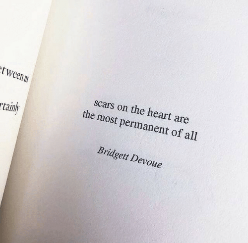 Heart, All, and The Heart: tweenu  scars on the heart are  the most permanent of all  rtainl  Bridgett Devoue