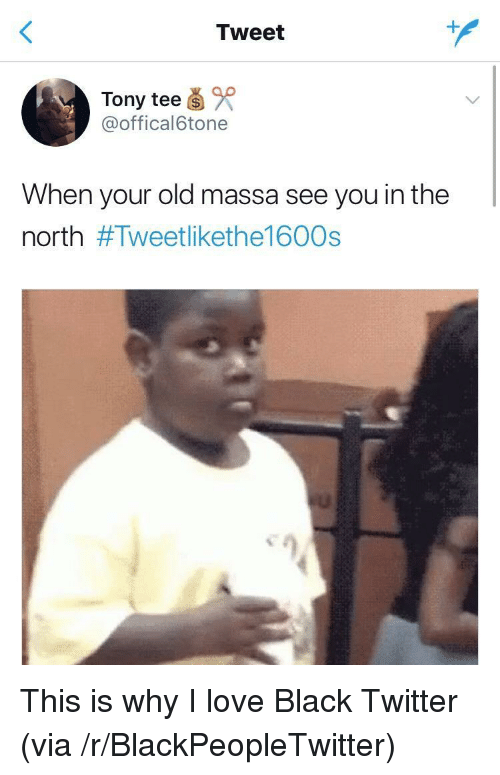 in-the-north: Tweet  4  Tony tee  @offical6tone  When your old massa see you in the  north <p>This is why I love Black Twitter (via /r/BlackPeopleTwitter)</p>