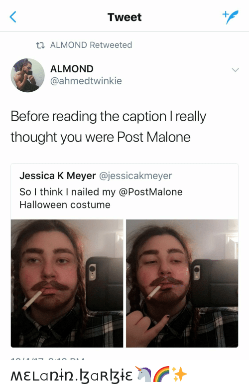 Halloween, Post Malone, and Thought: Tweet  ALMOND Retweeted  ALMOND  @ahmedtwinkie  Before reading the caption I really  thought you were Post Malone  Jessica K Meyer @jessicakmeyer  So I think I nailed my @PostMalone  Halloween costume ʍɛʟaռɨռ.ɮaʀɮɨɛ🦄🌈✨