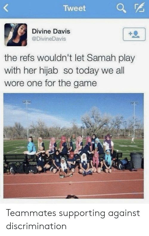 davis: Tweet  Divine Davis  @DivineDavis  the refs wouldn't let Samah play  with her hijab so today we all  wore one for the game  21 Teammates supporting against discrimination