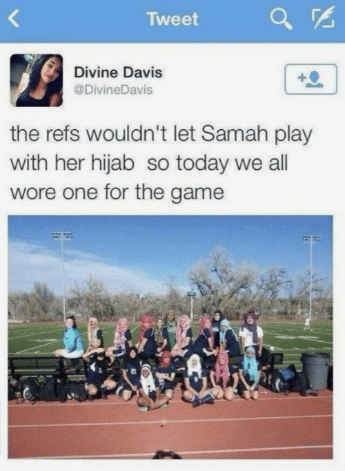 The Game, Game, and Today: Tweet  Divine Davis  @DivineDavis  the refs wouldn't let Samah play  with her hijab so today we all  wore one for the game