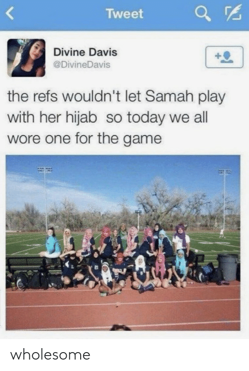 Wore: Tweet  Divine Davis  @DivineDavis  the refs wouldn't let Samah play  with her hijab so today we all  wore one for the game wholesome