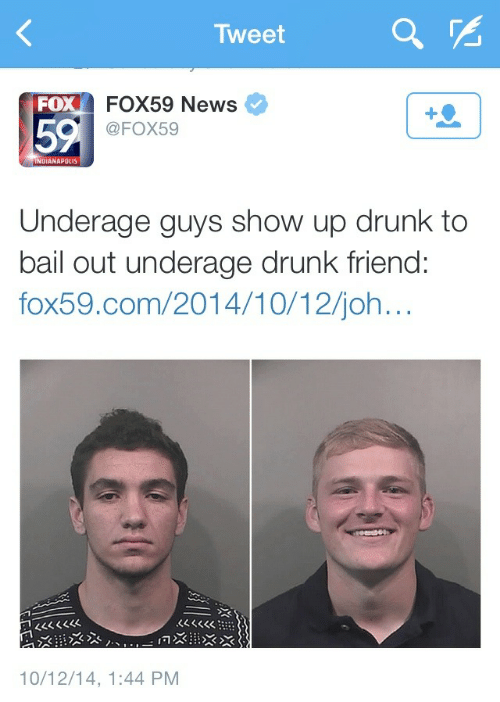 bail: Tweet  FOX59 News  FOX59  FO  59  NDIANAPOLIS  Underage guys show up drunk to  bail out underage drunk friend:  fox59.com/2014/10/12/joh  LSKKK  S<K  10/12/14, 1:44 PM
