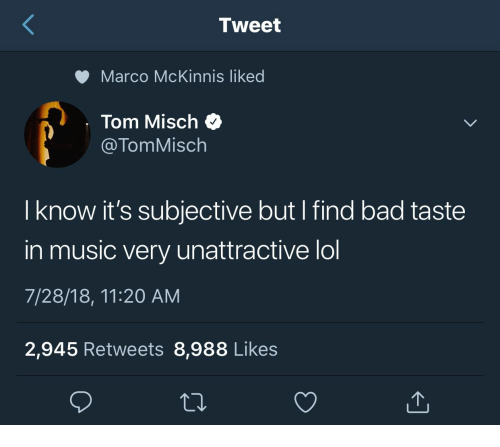 Bad, Lol, and Music: Tweet  Marco McKinnis liked  Tom Misch  @TomMisch  I know it's subjective but I find bad taste  in music very unattractive lol  7/28/18, 11:20 AM  2,945 Retweets 8,988 Likes