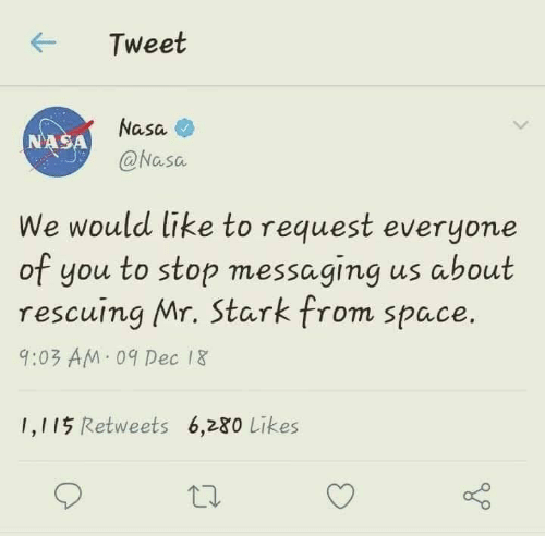 Messaging: Tweet  Nasa  @Nasa  NASA  We would like to request everyone  of you to stop messaging us about  rescuing Mr. Stark from space  9:03 AM 09 Dec 1&  1,115 Retweets 6,280 Likes