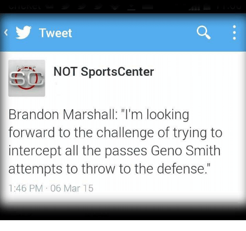 """Geno Smith: Tweet  NOT SportsCenter  Brandon Marshall """"I'm looking  forward to the challenge of trying to  intercept all the passes Geno Smith  attempts to throw to the defense.""""  1:46 PM 06 Mar 15"""