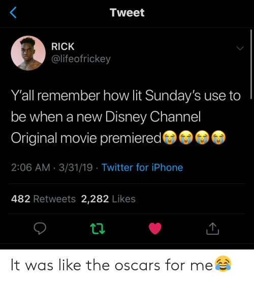 Disney, Iphone, and Lit: Tweet  RICK  @lifeofrickey  Y'all remember how lit Sunday's use to  be when a new Disney Channel  Original movie premiered  2:06 AM 3/31/19 Twitter for iPhone  482 Retweets 2,282 Likes It was like the oscars for me😂