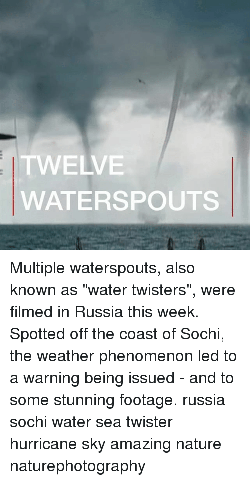 """Memes, Hurricane, and Nature: TWELVE  WATERSPOUTS Multiple waterspouts, also known as """"water twisters"""", were filmed in Russia this week. Spotted off the coast of Sochi, the weather phenomenon led to a warning being issued - and to some stunning footage. russia sochi water sea twister hurricane sky amazing nature naturephotography"""
