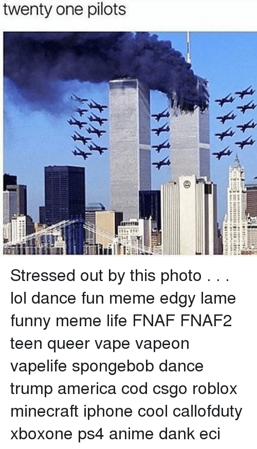 Twenty One Pilots Stressed Out By This Photo Lol Dance Fun Meme Edgy