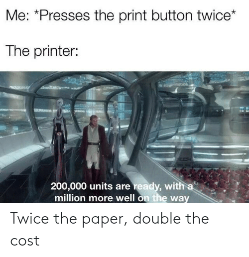 paper: Twice the paper, double the cost
