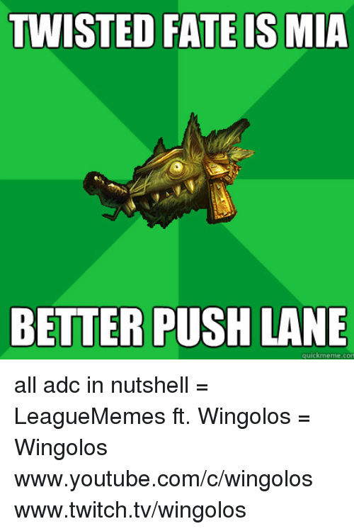 `Www Youtube Com: TWISTED FATE IS MIA  BETTER PUSH LANE  quick meme con all adc in nutshell  = LeagueMemes ft. Wingolos =  Wingolos www.youtube.com/c/wingolos www.twitch.tv/wingolos