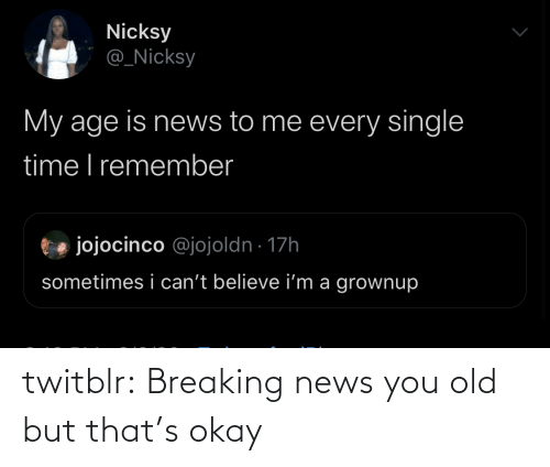 News: twitblr: Breaking news you old but that's okay