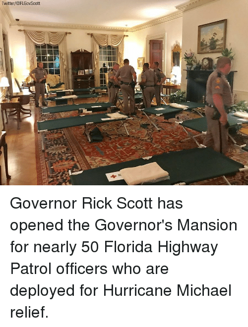 Memes, Twitter, and Florida: Twitter/@FLGovScott Governor Rick Scott has opened the Governor's Mansion for nearly 50 Florida Highway Patrol officers who are deployed for Hurricane Michael relief.